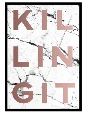 Kiling it – Rose Gold poster | Classy poster with rose gold typography on white marble background.