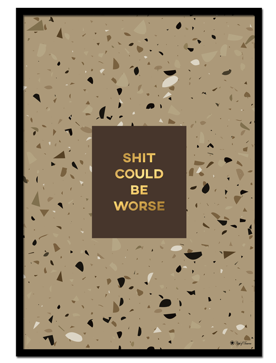 Shit Could Be Worse poster | Graphic poster of beige terrazzo pattern with gold typography.